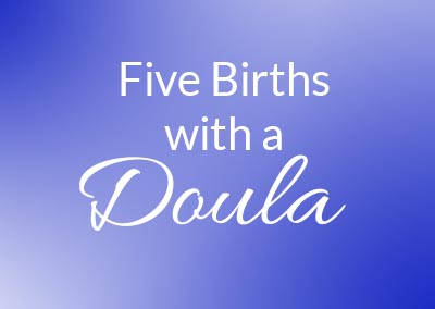 Five Births With A Doula