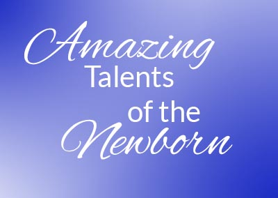 Amazing Talents of the Newborn